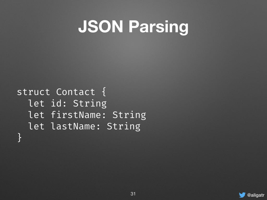 @aligatr JSON Parsing struct Contact { let id: ...
