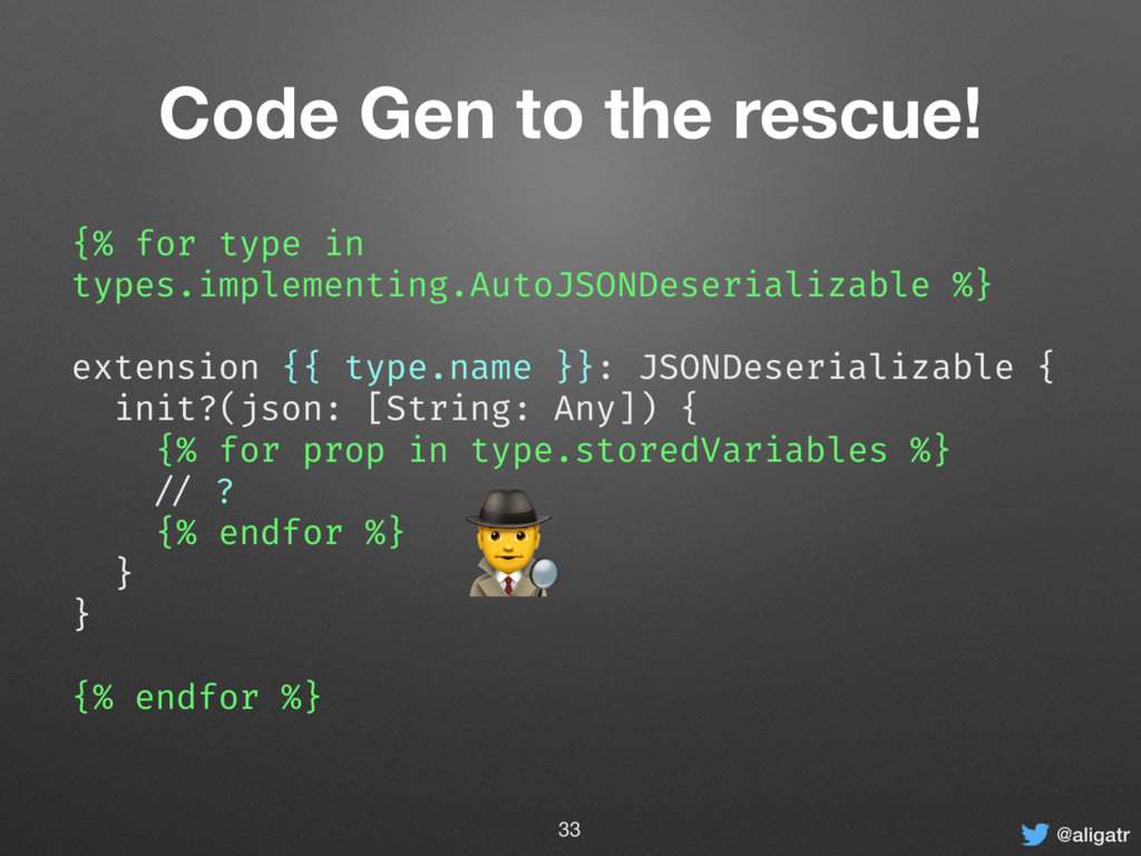 @aligatr Code Gen to the rescue! {% for type in...