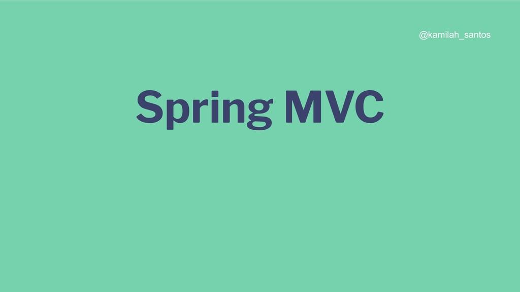 Spring MVC @kamilah_santos