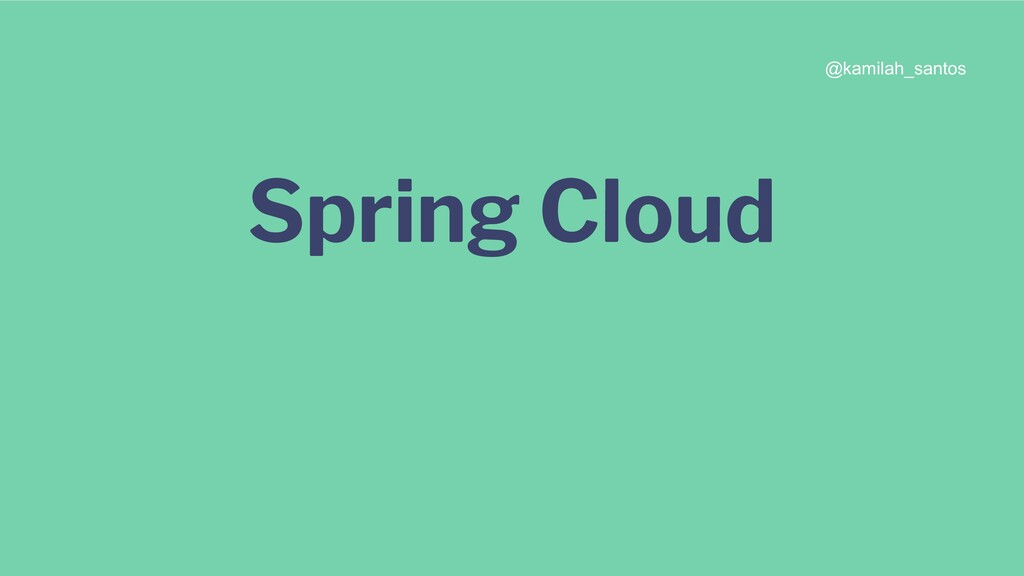 Spring Cloud @kamilah_santos