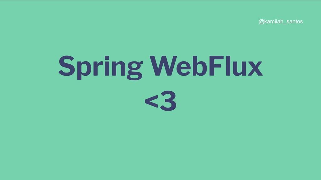 Spring WebFlux <3 @kamilah_santos