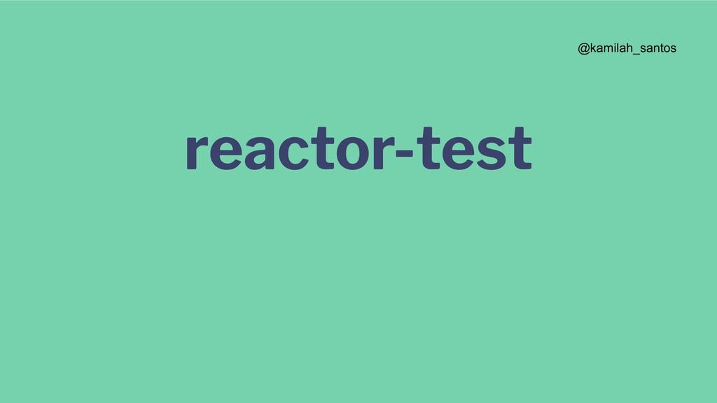 reactor-test @kamilah_santos