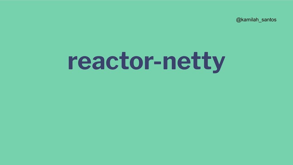 reactor-netty @kamilah_santos