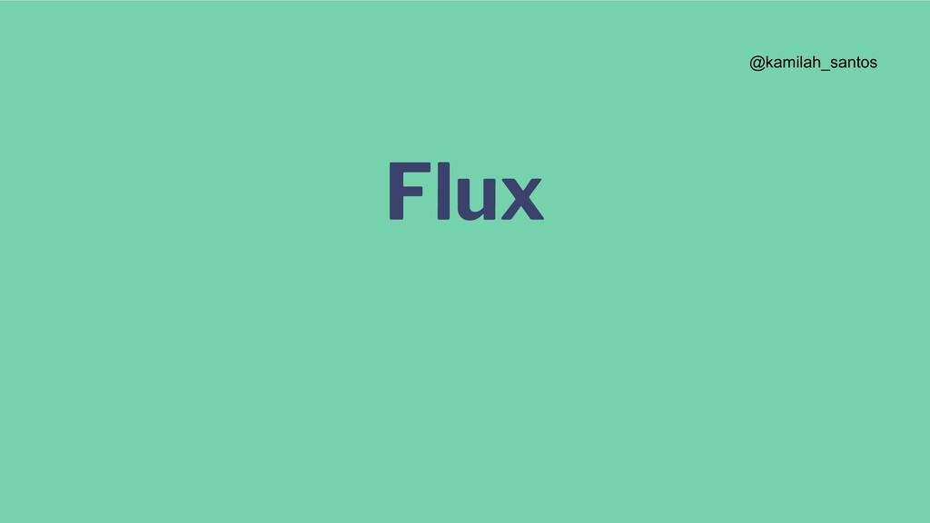 Flux @kamilah_santos