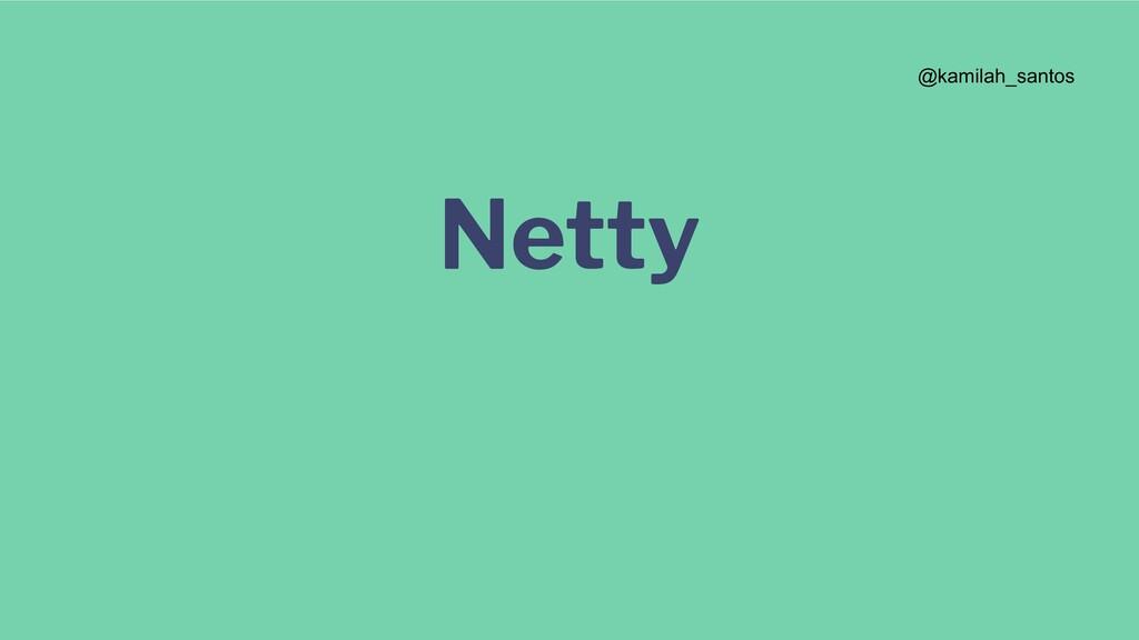 Netty @kamilah_santos