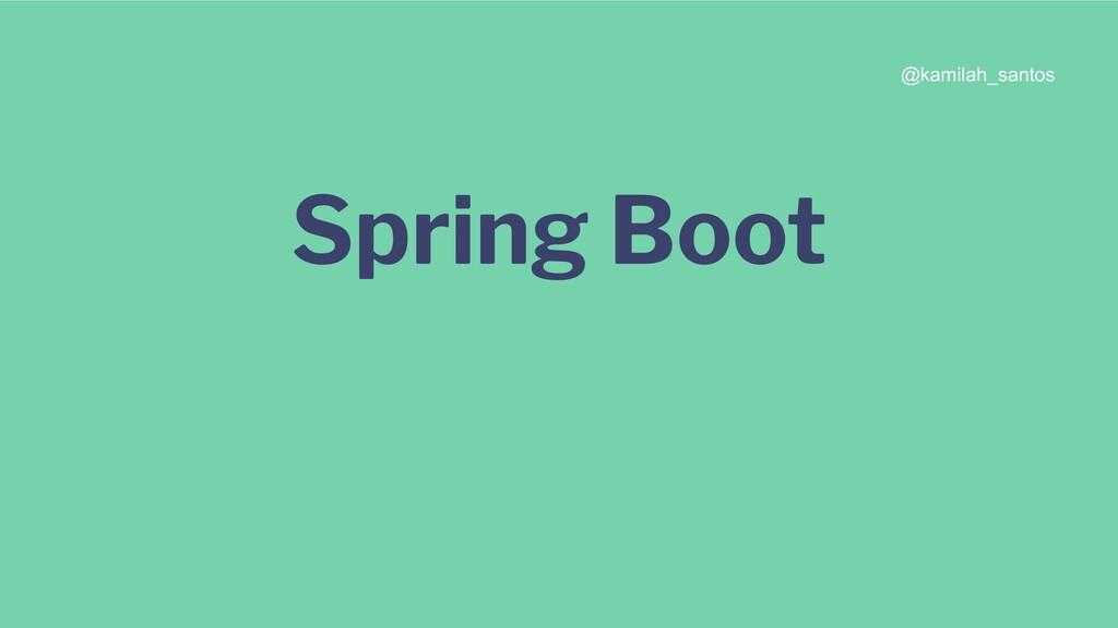 Spring Boot @kamilah_santos