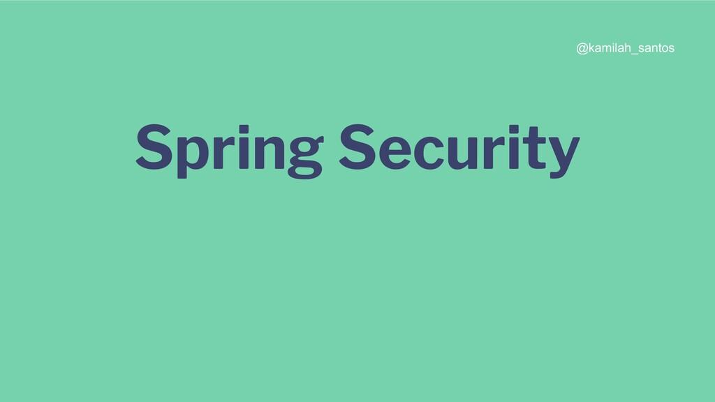 Spring Security @kamilah_santos