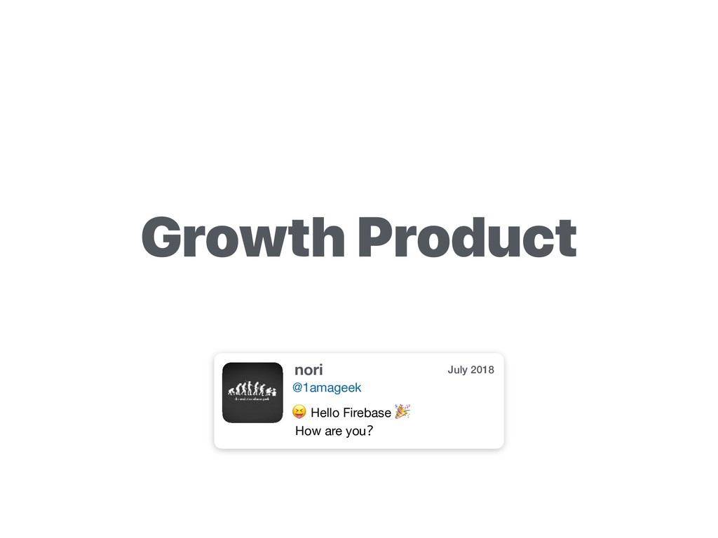 Growth Product nori July 2018 @1amageek  Hello ...