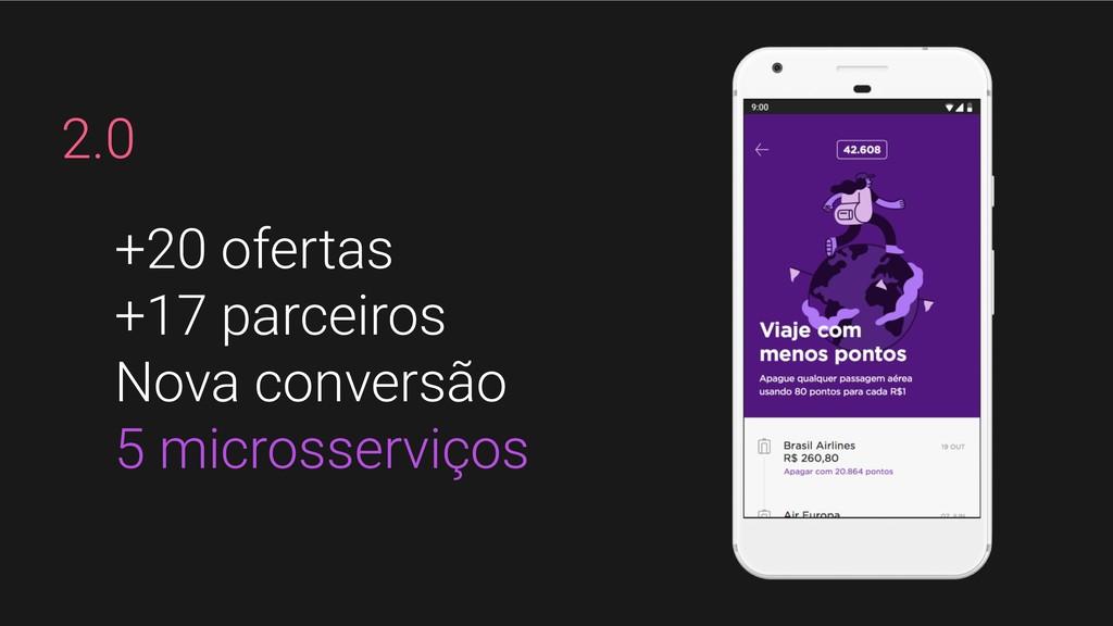 +20 ofertas +17 parceiros Nova conversão 5 micr...