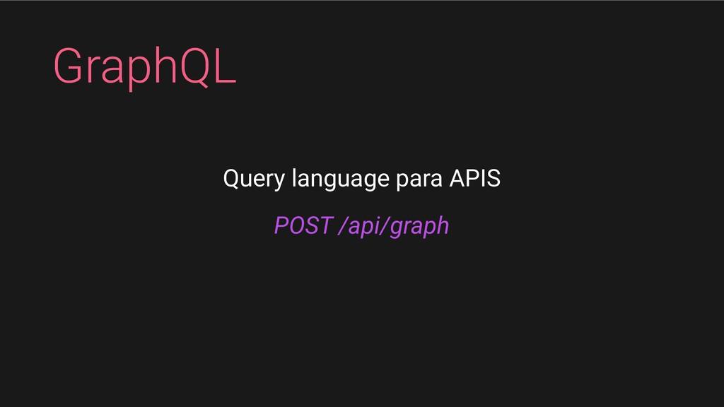 GraphQL POST /api/graph Query language para APIS
