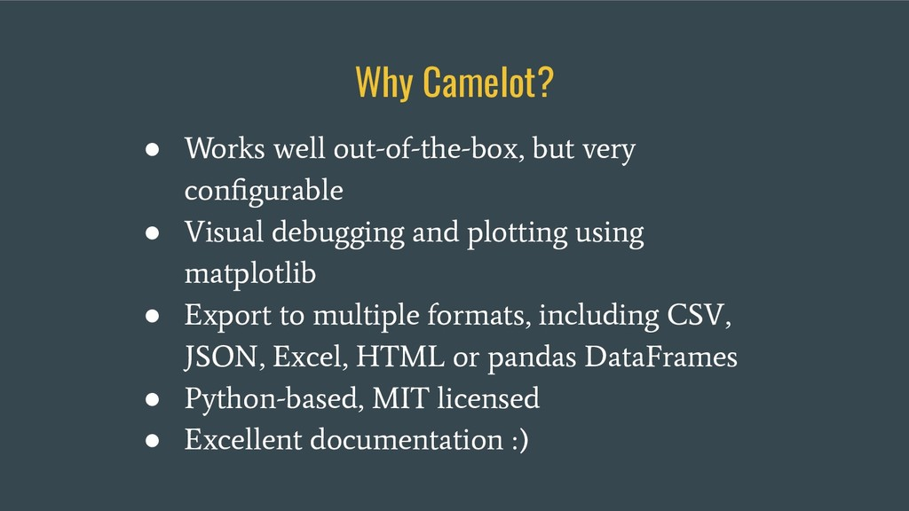 Why Camelot? ● Works well out-of-the-box, but v...