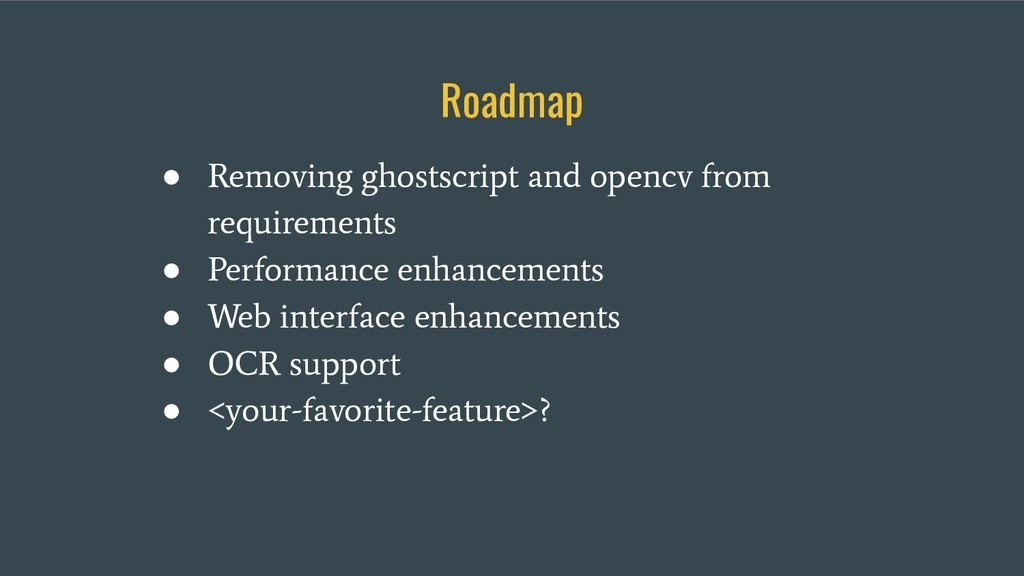 Roadmap ● Removing ghostscript and opencv from ...
