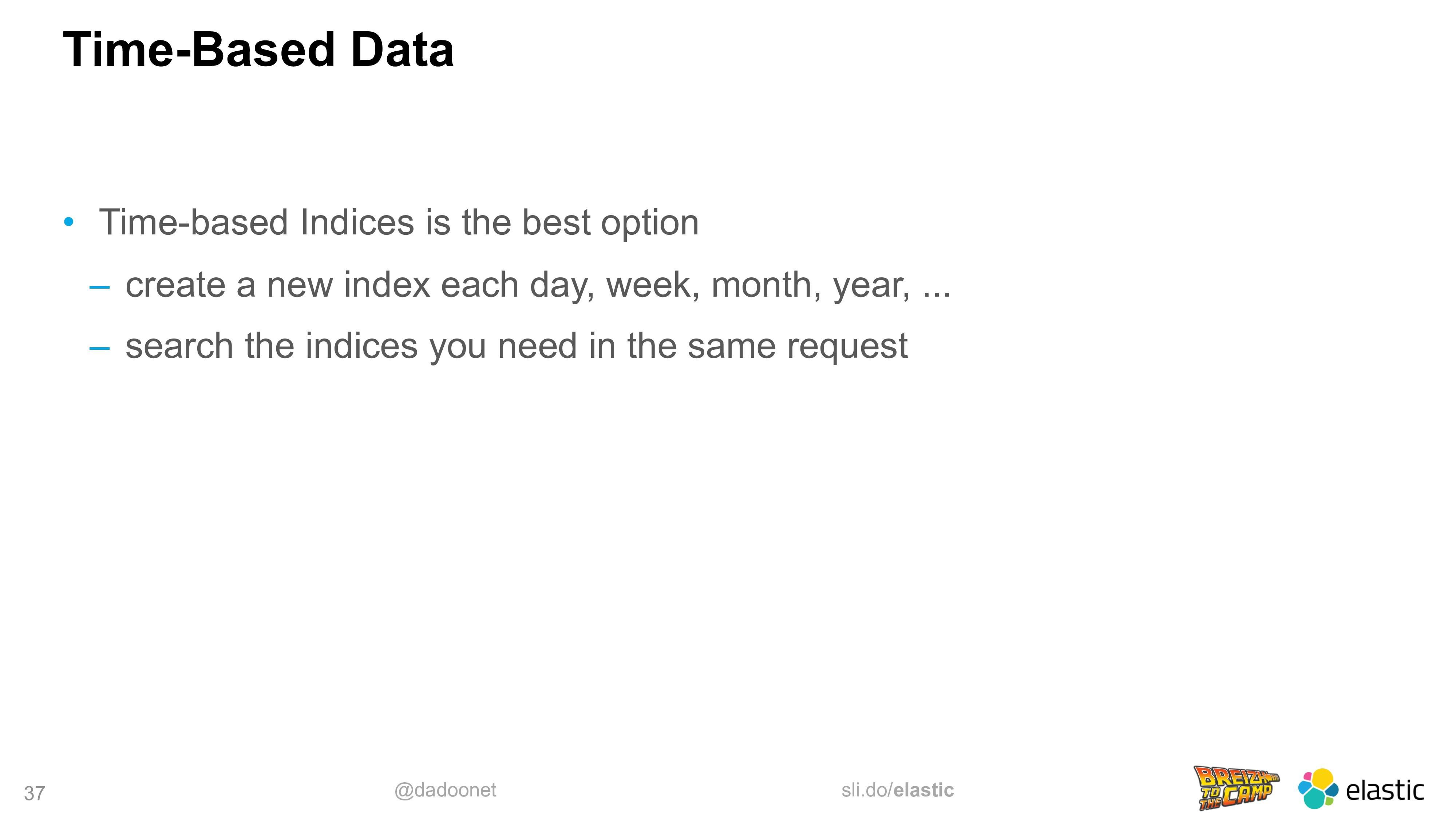 @dadoonet sli.do/elastic 37 Time-Based Data • T...