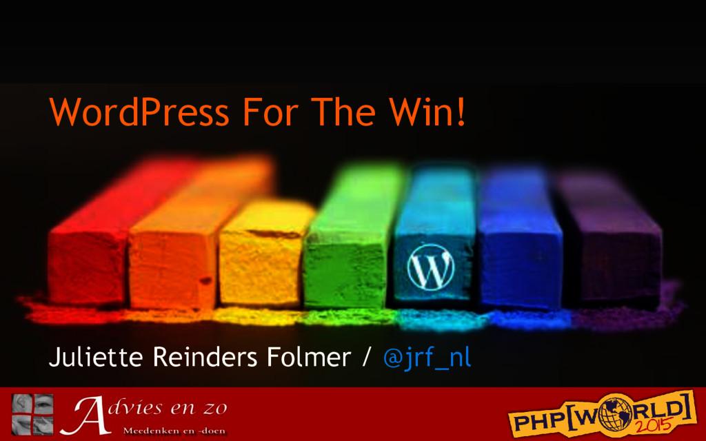 WordPress For The Win! Juliette Reinders Folmer...