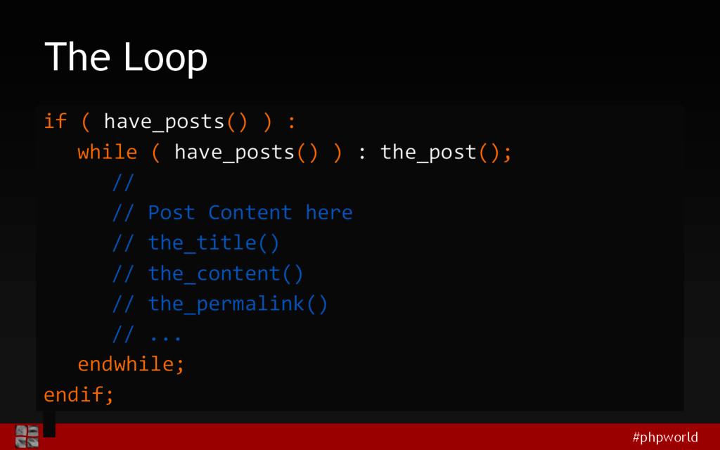 #phpworld The Loop if ( have_posts() ) : while ...