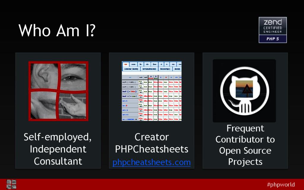 #phpworld Who Am I? Self-employed, Independent ...