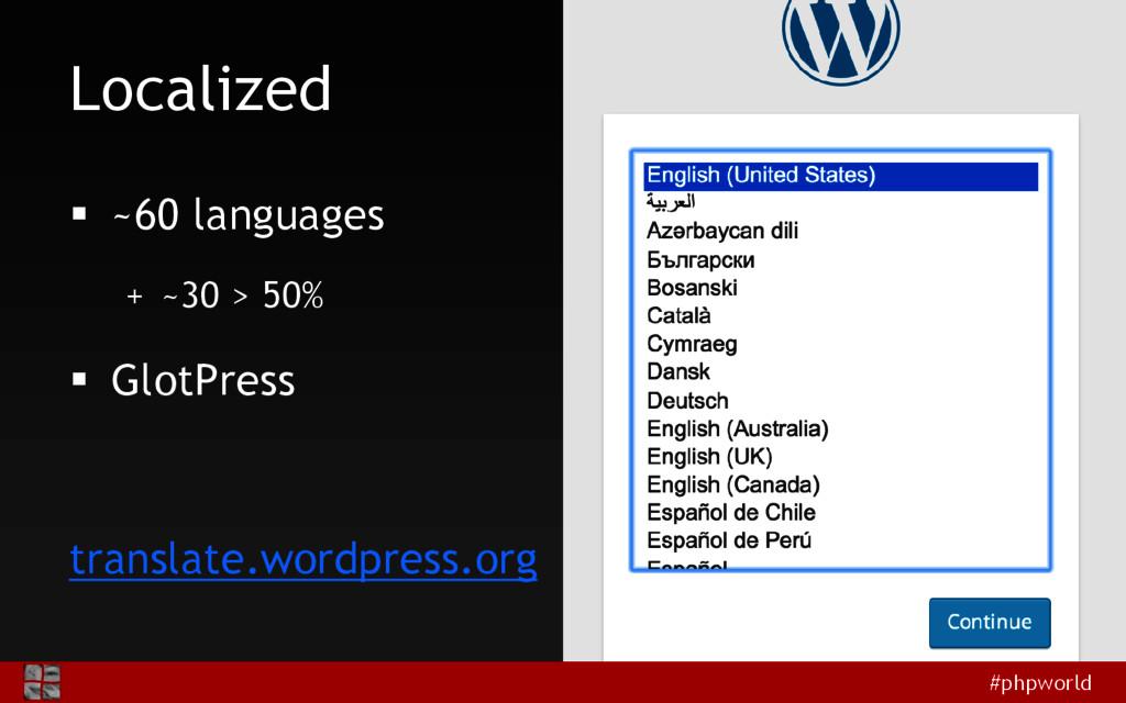 #phpworld Localized  ~60 languages + ~30 > 50%...