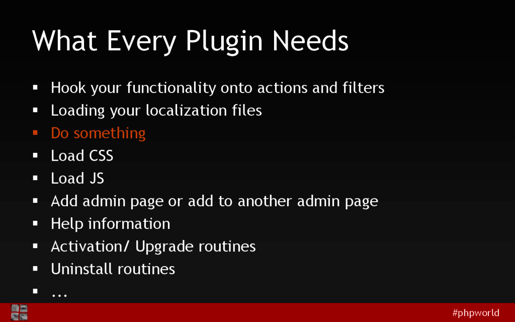 #phpworld What Every Plugin Needs  Hook your f...