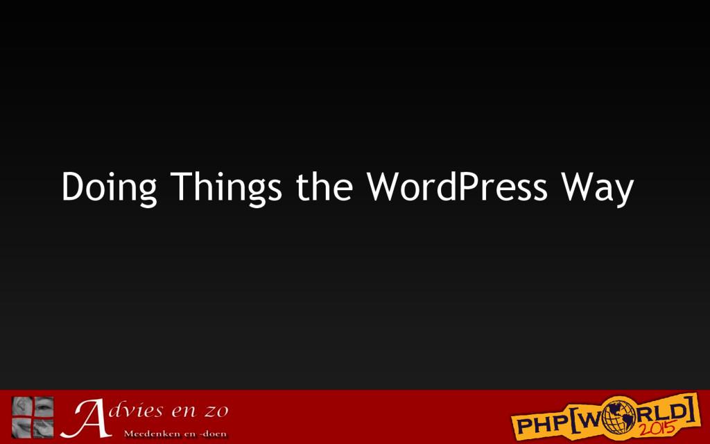 Doing Things the WordPress Way
