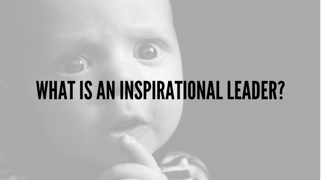 WHAT IS AN INSPIRATIONAL LEADER?