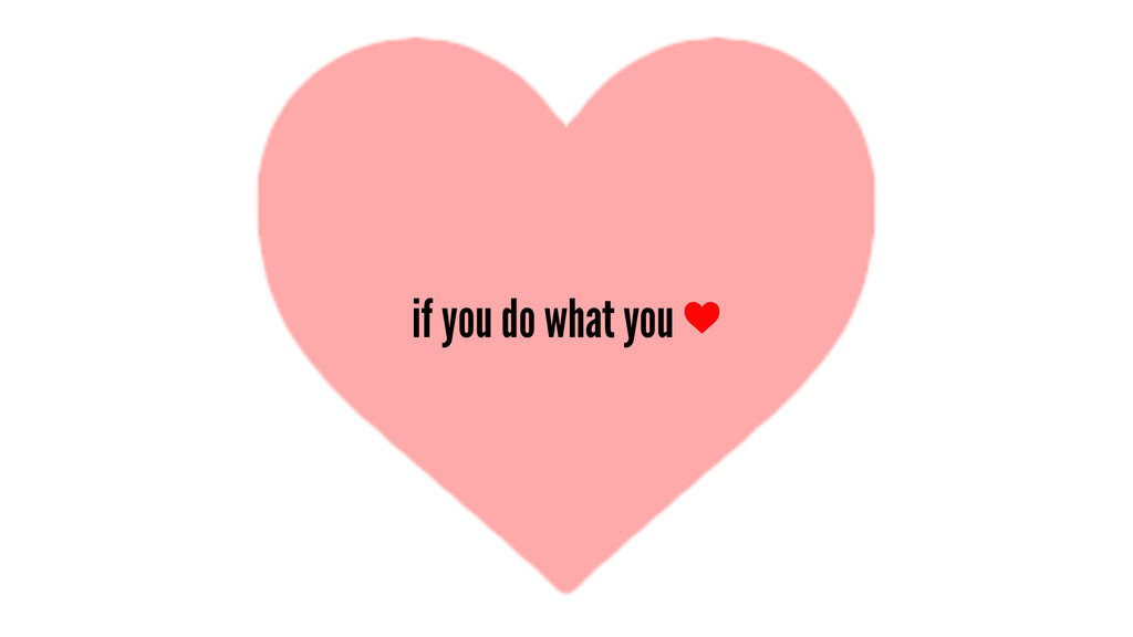 if you do what you