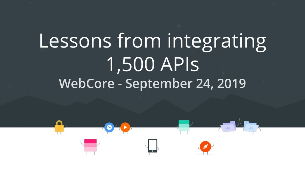 Date Lessons from integrating 1,500 APIs WebCor...