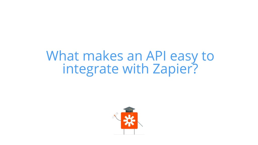 What makes an API easy to integrate with Zapier?
