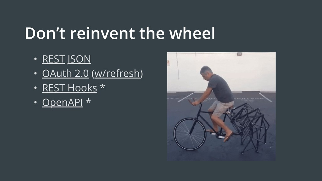 Don't reinvent the wheel • • REST JSON • OAuth ...