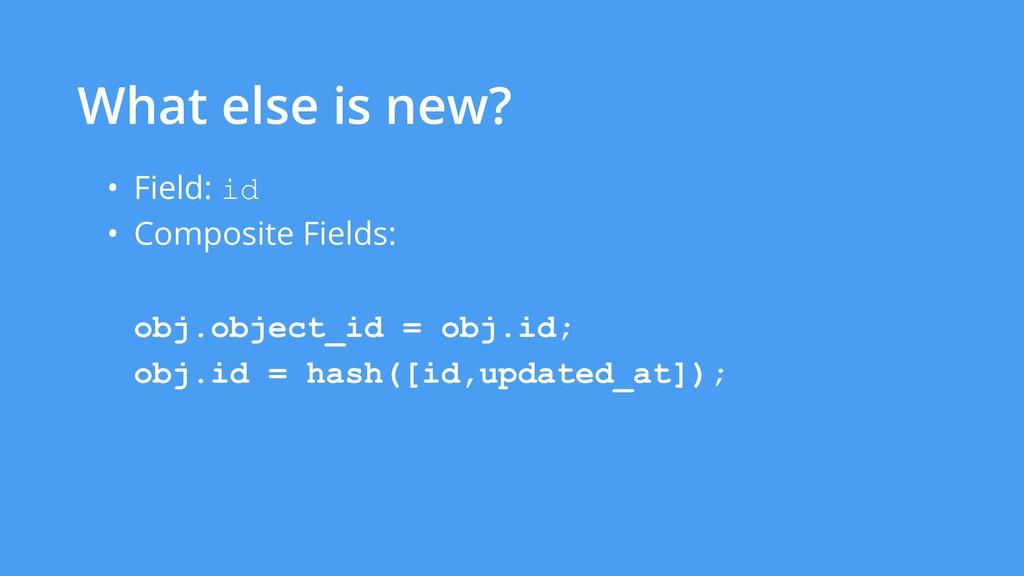 • Field: id • Composite Fields: obj.object_id =...