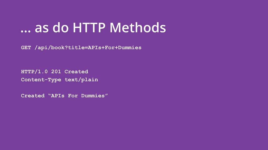 … as do HTTP Methods GET /api/book?title=APIs+F...