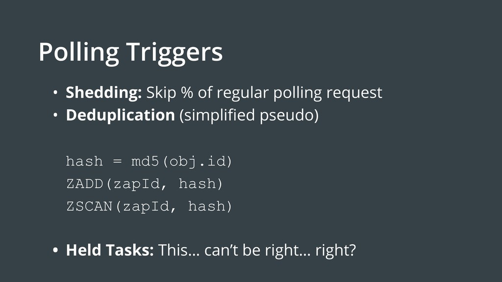 Polling Triggers • Shedding: Skip % of regular ...