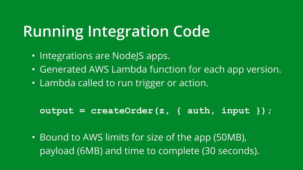 • Integrations are NodeJS apps. • Generated AWS...