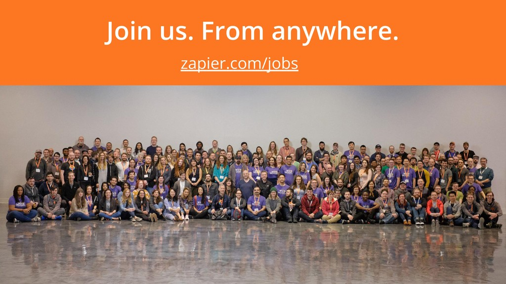 Join us. From anywhere. zapier.com/jobs