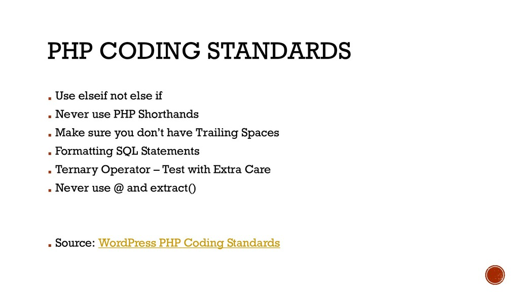 PHP CODING STANDARDS ▪ Use elseif not else if ▪...
