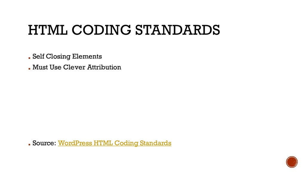 HTML CODING STANDARDS ▪ Self Closing Elements ▪...