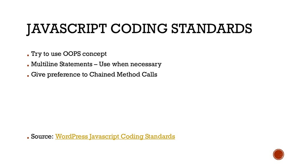 JAVASCRIPT CODING STANDARDS ▪ Try to use OOPS c...