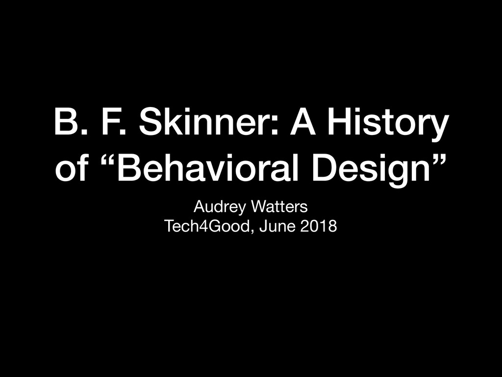 "B. F. Skinner: A History of ""Behavioral Design""..."