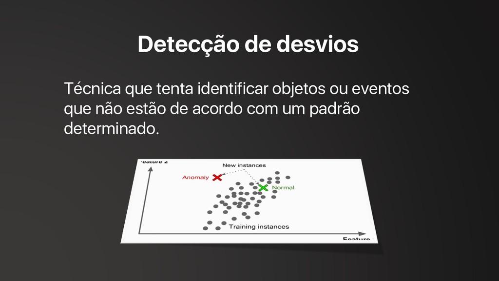 Detecção de desvios Técnica que tenta identific...
