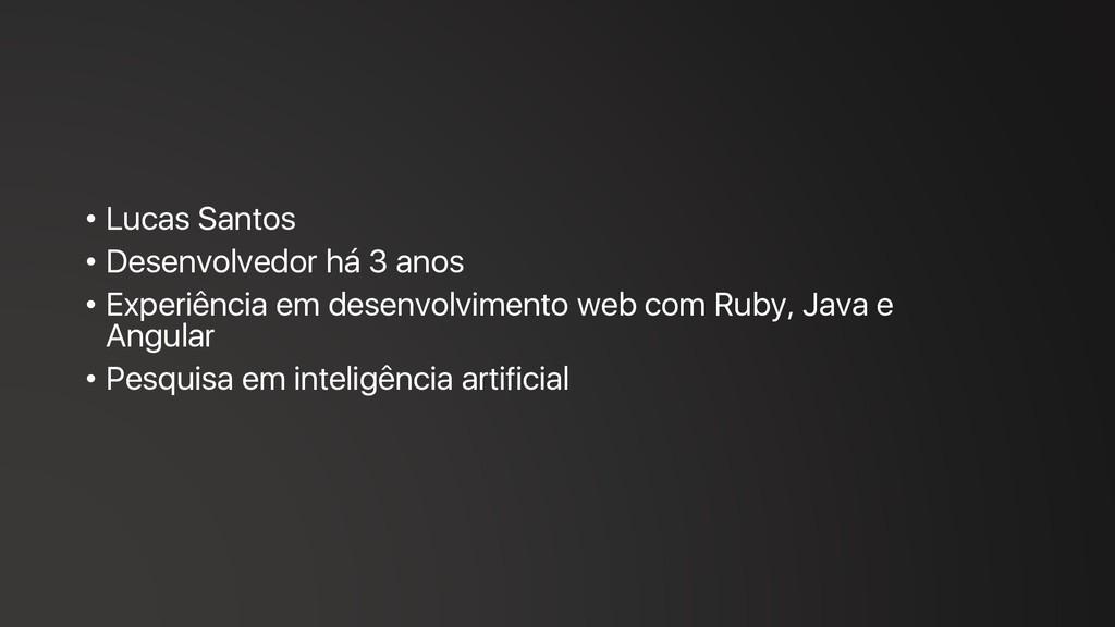 • Lucas Santos • Desenvolvedor há 3 anos • Expe...