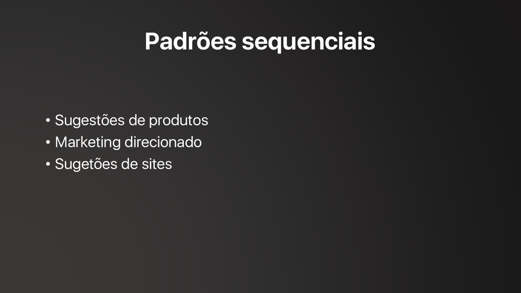 Padrões sequenciais • Sugestões de produtos • M...