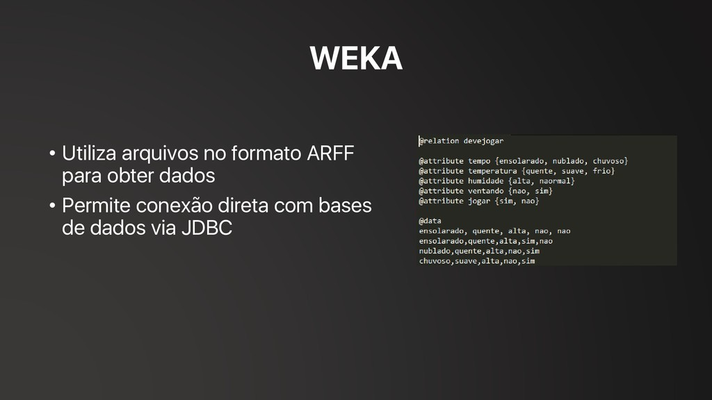 WEKA • Utiliza arquivos no formato ARFF para ob...