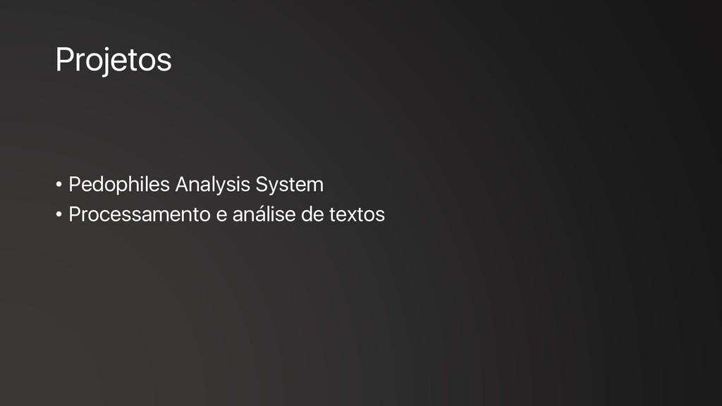 Projetos • Pedophiles Analysis System • Process...