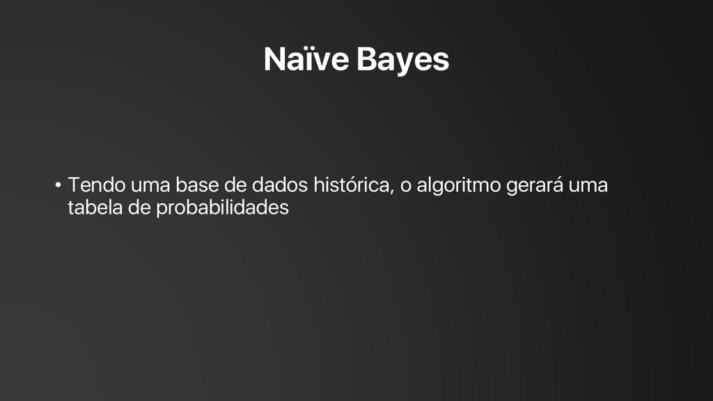 • Tendo uma base de dados histórica, o algoritm...