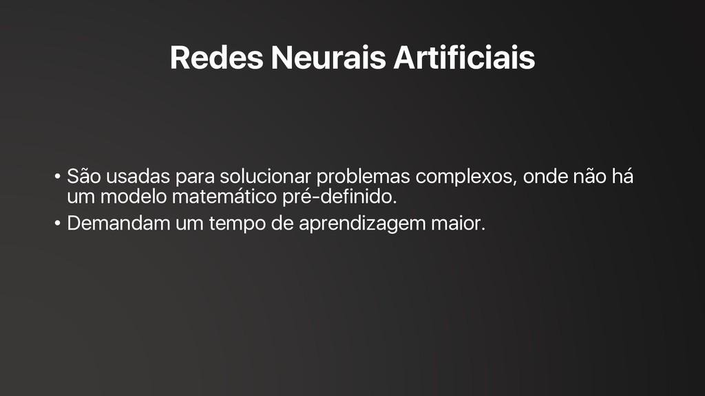Redes Neurais Artificiais • São usadas para sol...