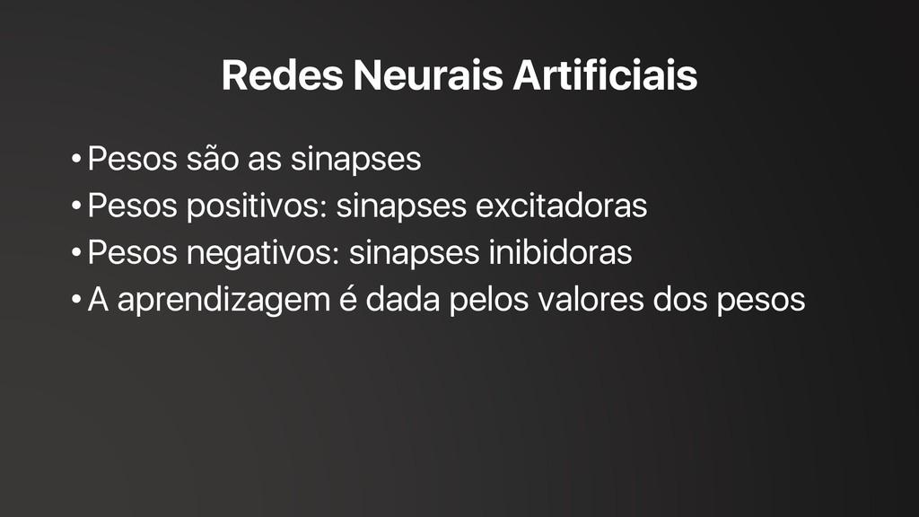 Redes Neurais Artificiais • Pesos são as sinaps...