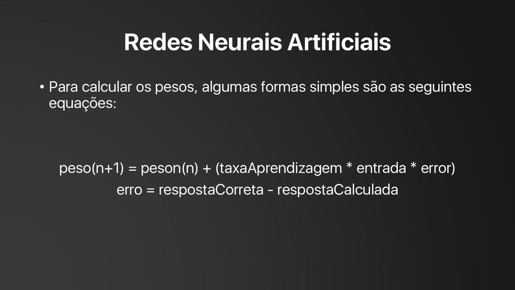 Redes Neurais Artificiais • Para calcular os pe...