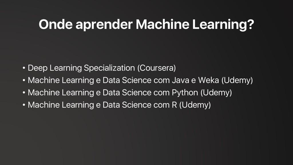 Onde aprender Machine Learning? • Deep Learning...