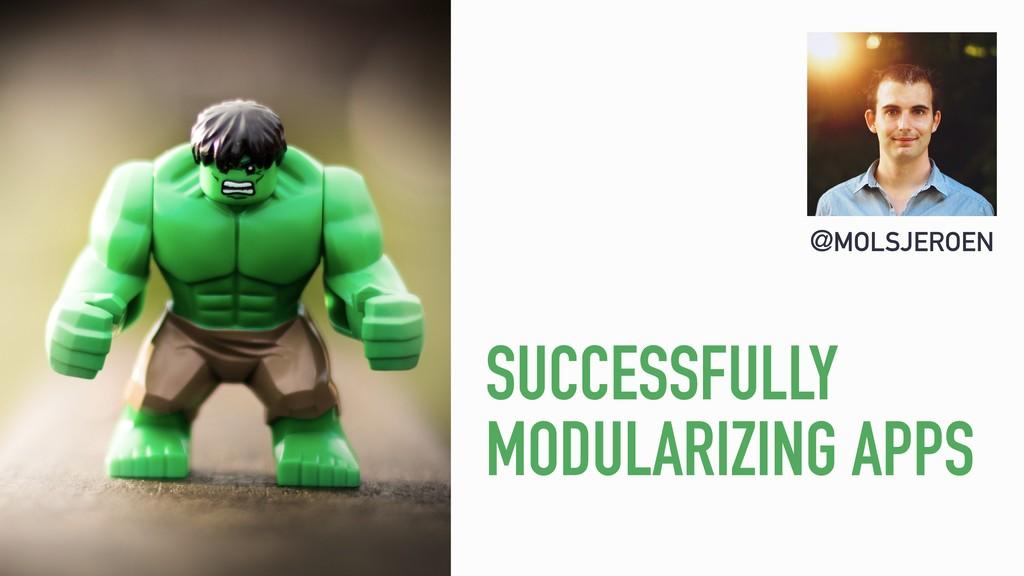 @MOLSJEROEN SUCCESSFULLY MODULARIZING APPS
