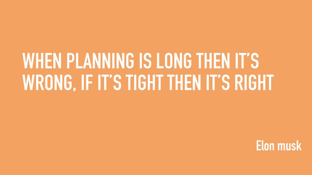 WHEN PLANNING IS LONG THEN IT'S WRONG, IF IT'S ...