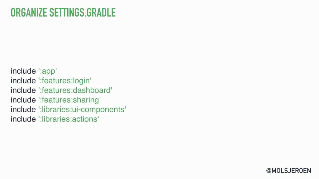 @MOLSJEROEN ORGANIZE SETTINGS.GRADLE include ':...